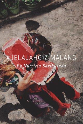 #JELAJAHGIZIMALANG By Nutricia Sarihusada