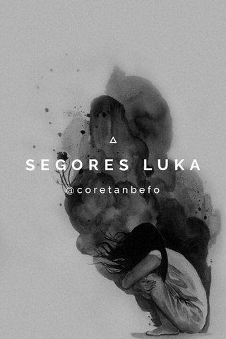 SEGORES LUKA @coretanbefo