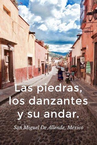 Las piedras, los danzantes y su andar. San Miguel De Allende, México