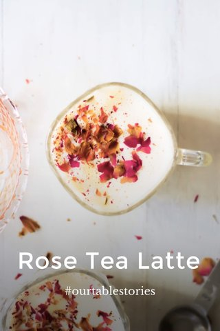 Rose Tea Latte #ourtablestories
