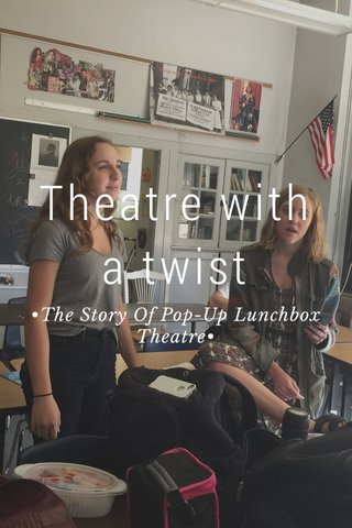Theatre with a twist •The Story Of Pop-Up Lunchbox Theatre•