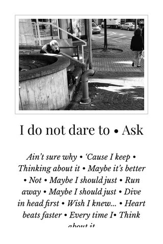 I do not dare to • Ask