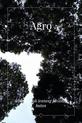 Agro sebuah kisah tentang pecandu hutan