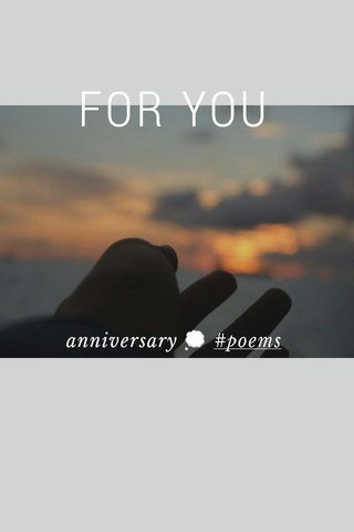 FOR YOU anniversary 💭 #poems