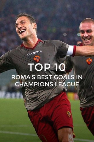 TOP 10 ROMA'S BEST GOALS IN CHAMPIONS LEAGUE