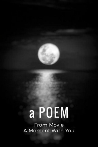 a POEM From Movie A Moment With You