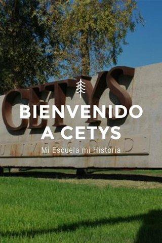 BIENVENIDO A CETYS Mi Escuela mi Historia