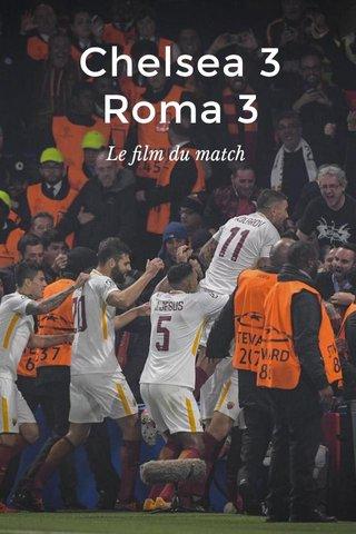 Chelsea 3 Roma 3 Le film du match