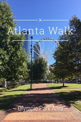 Atlanta Walk ~ Olympic Park Area ~