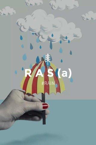 R A S (a) #RAIN