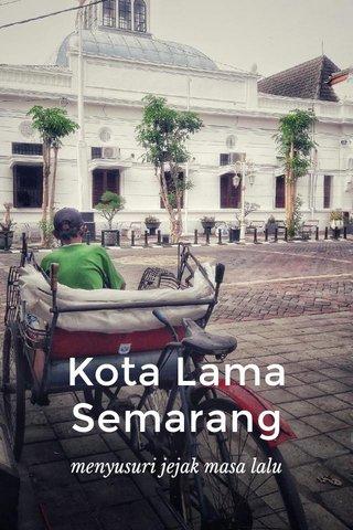 Kota Lama Semarang menyusuri jejak masa lalu