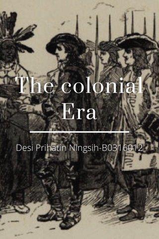 The colonial Era Desi Prihatin Ningsih-B0316012