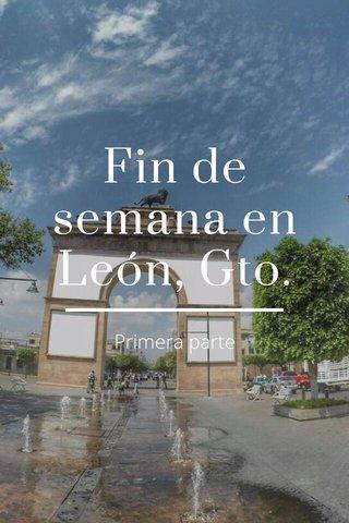 Fin de semana en León, Gto. Primera parte