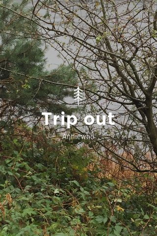Trip out Anniewho