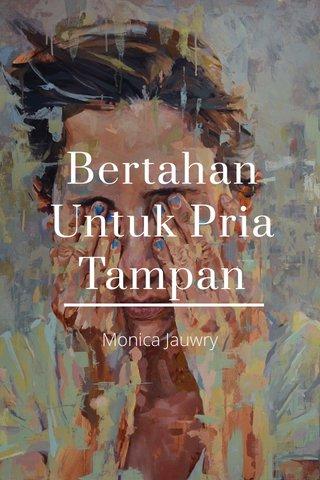 Bertahan Untuk Pria Tampan Monica Jauwry