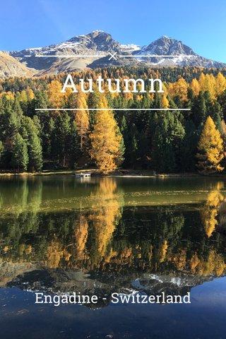 Autumn Engadine - Switzerland