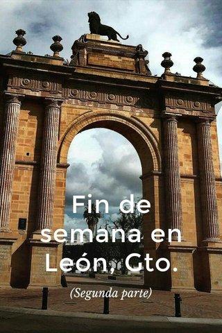 Fin de semana en León, Gto. (Segunda parte)