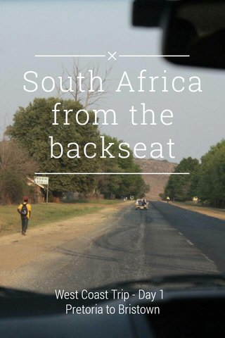 South Africa from the backseat West Coast Trip - Day 1 Pretoria to Bristown