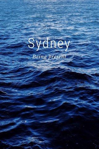 Sydney Being present