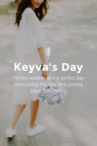 Keyva's Day Perfect weather with a perfect day surrounding this day. New journey begin from here...