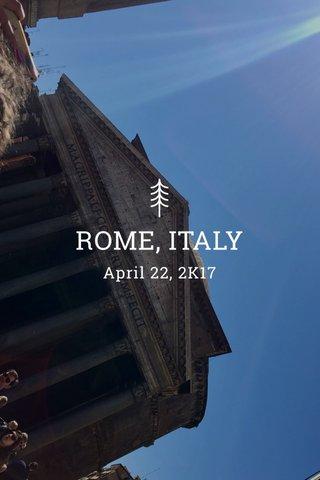 ROME, ITALY April 22, 2K17