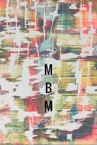 M B M