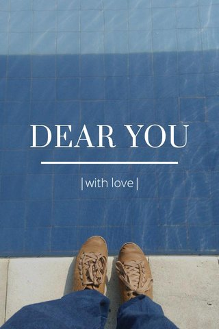 DEAR YOU |with love|