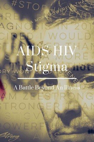AIDS HIV Stigma A Battle Beyond An Illness