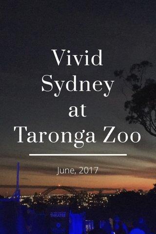Vivid Sydney at Taronga Zoo June, 2017