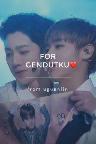 FOR GENDUTKU❤️ from uguanlin