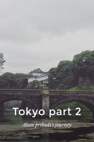 Tokyo part 2 Alam pribadi's journey