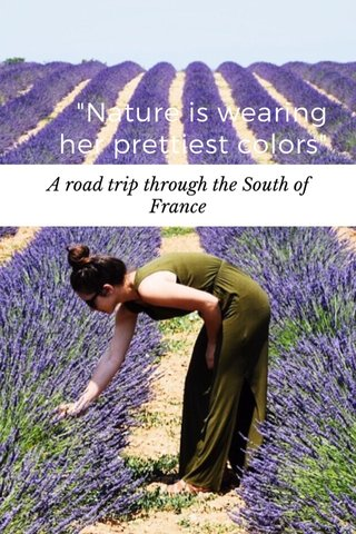 """Nature is wearing her prettiest colors"" A road trip through the South of France"