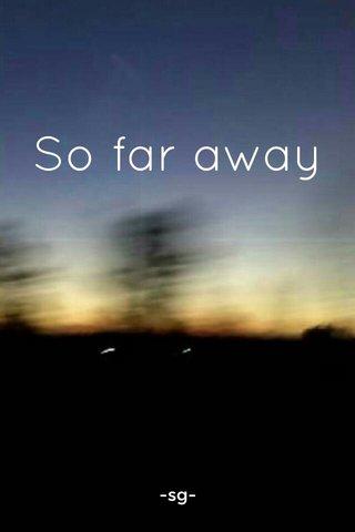 So far away -sg-
