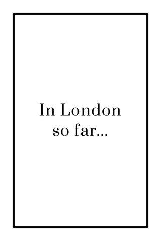 In London so far...