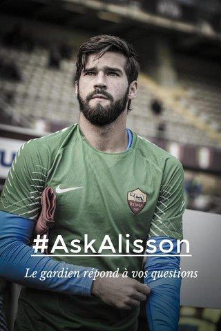 #AskAlisson Le gardien répond à vos questions