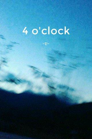 4 o'clock -v-