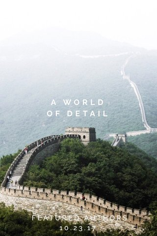 A WORLD OF DETAIL FEATURED AUTHORS 10.23.17