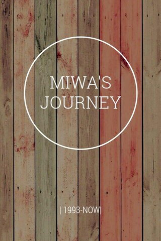 MIWA'S JOURNEY | 1993-NOW|