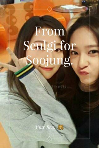 From Seulgi for Soojung. Your Bear 🐻
