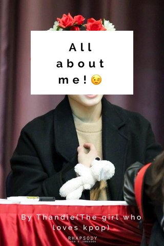 All about me!😉 By Thandie(The girl who loves kpop)