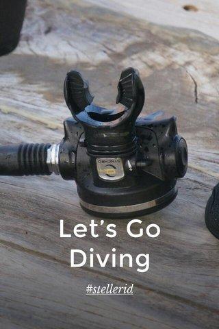 Let's Go Diving #stellerid