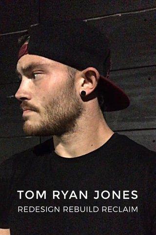 TOM RYAN JONES REDESIGN REBUILD RECLAIM
