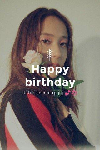 Happy birthday Untuk semua rp jsj 💕💞