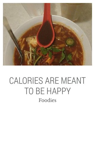 CALORIES ARE MEANT TO BE HAPPY