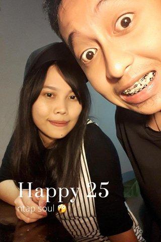 Happy 25 ntap soul 😲