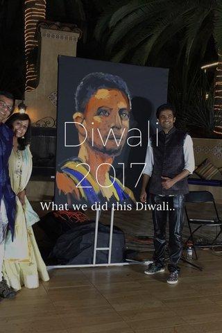 Diwali 2017 What we did this Diwali..