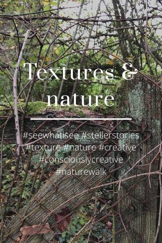 Textures & nature #seewhatisee #stellerstories #texture #nature #creative #consciouslycreative #naturewalk