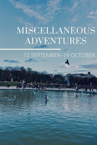 MISCELLANEOUS ADVENTURES 12 SEPTEMBER–19 OCTOBER