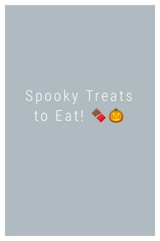 Spooky Treats to Eat! 🍫🎃
