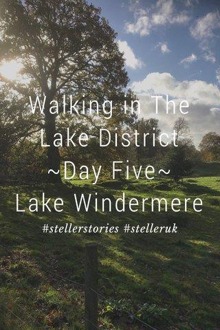 Walking in The Lake District ~Day Five~ Lake Windermere #stellerstories #stelleruk